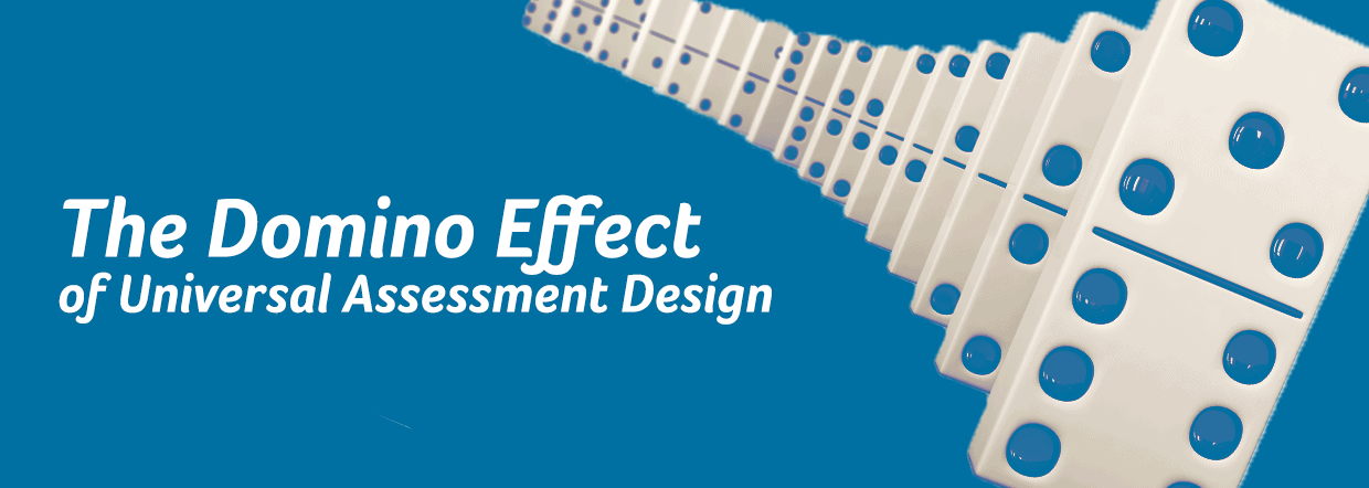 The Domino Effet of Universal Assessment Design [white text on blue background; stack of white dominoes with blue dots foreground, receding from lower-right-hand to upper-middle of the image background]