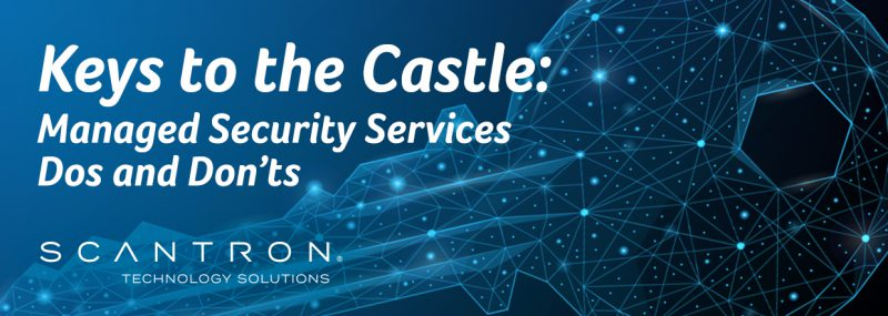 Keys to the Castle – Managed Security Services Dos and Don
